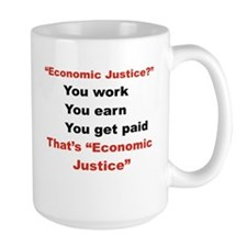 ECONOMIC JUSTICE YOU WORK YOU EARN YOU  Mug