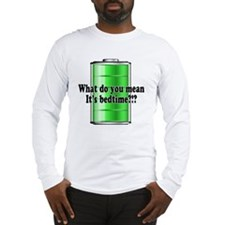 What do you mean its bedtime?! Long Sleeve T-Shirt