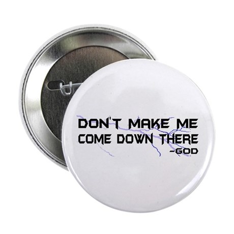 "Don't Make Me Come Down There 2.25"" Button (10 pac"