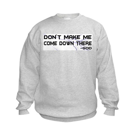 Don't Make Me Come Down There Kids Sweatshirt