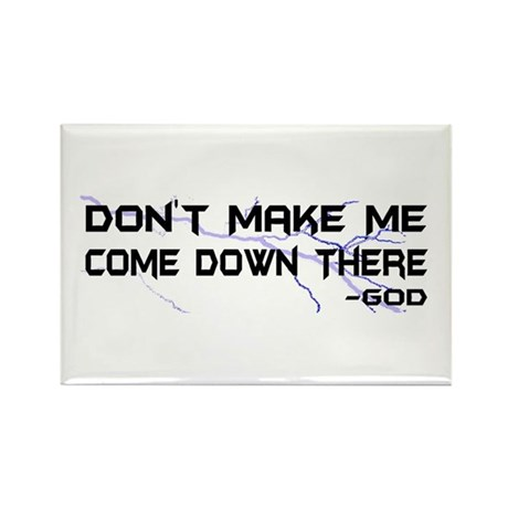 Don't Make Me Come Down There Rectangle Magnet (10