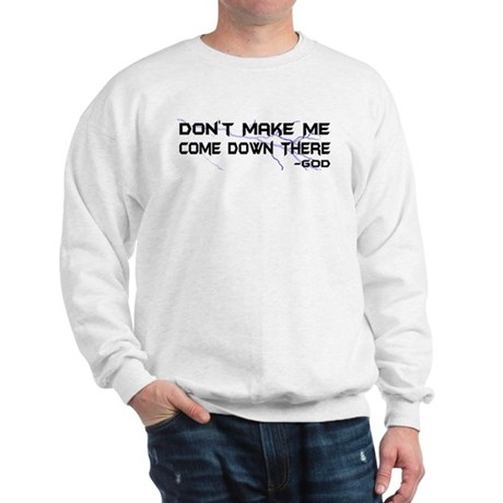 Don't Make Me Come Down There Sweatshirt