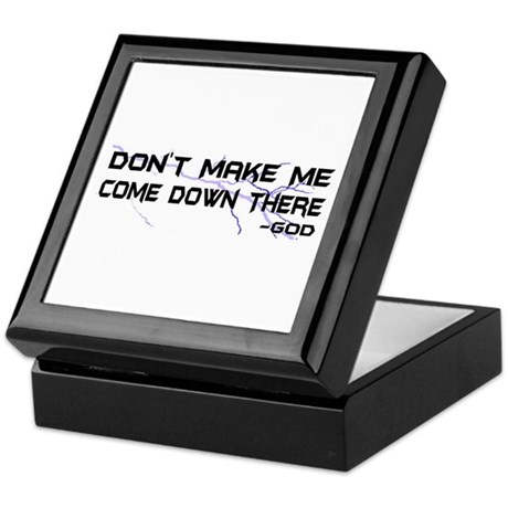 Don't Make Me Come Down There Keepsake Box