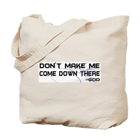 Don't Make Me Come Down There Tote Bag