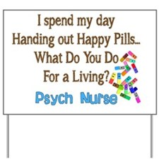 Psych Nurse I spend HAPPY PILLS Yard Sign