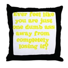 Ever feel like you are one dumb ass a Throw Pillow