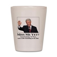 Bill Clinton Miss Me Yet Shot Glass