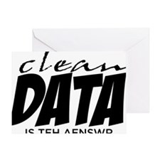 Clean Data is the Answer Greeting Card