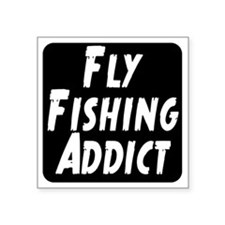 "Fly Fishing Addict Square Sticker 3"" x 3"""