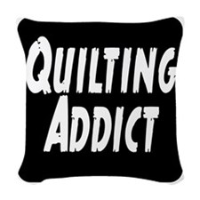 Quilting Addict Woven Throw Pillow