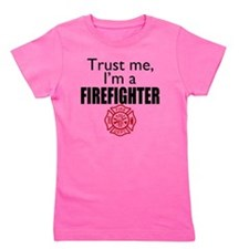 Trust Me Im a Firefighter Girl's Tee