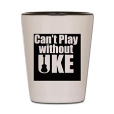 Cant Play Without Uke Shot Glass