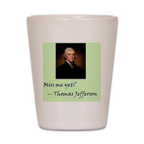 Miss Me Yet - Thomas Jefferson Shot Glass
