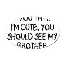 You think Im cute - Brother Oval Car Magnet
