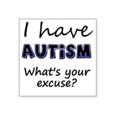 """I have autism Whats your ex Square Sticker 3"""" x 3"""""""