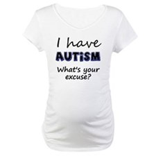 I have autism Whats your excuse? Shirt