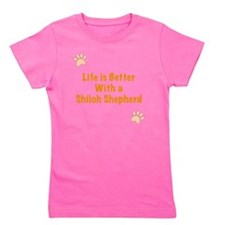 Life is better with a Shiloh Shepherd Girl's Tee