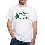 Kiss Me I'm Mexican White T-Shirt