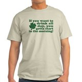 If you want to drink all day T-Shirt