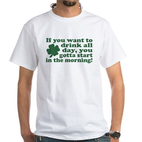 If you want to drink all day White T-Shirt