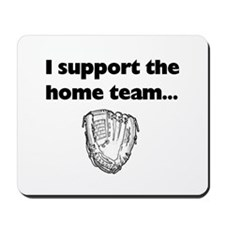I Support The Home Team Mousepad