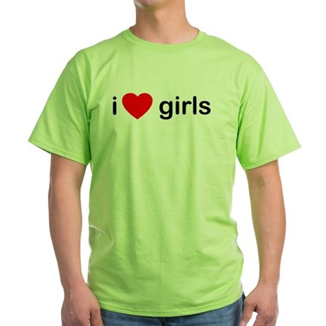 I Love Girls Green T-Shirt