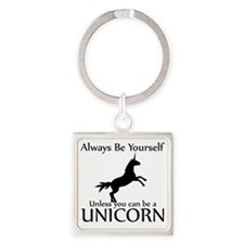 Always Be Yourself Unless You Can  Square Keychain