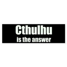 Cthulhu is the answer Bumper Bumper Sticker