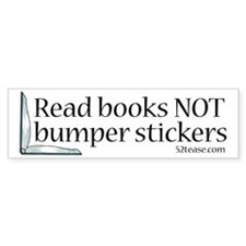 Read Books Not Bumper Stickers (bumper sticker)