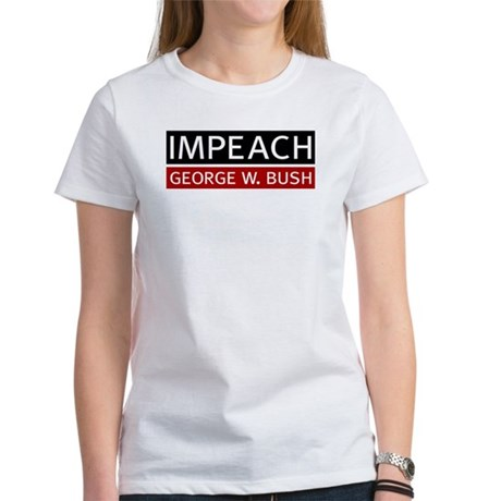 Impeach George W. Bush. Womens T-Shirt