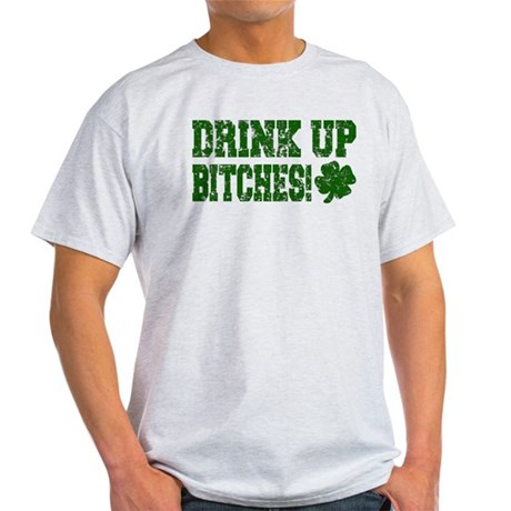 Drink Up Bitches Distressed Light T-Shirt