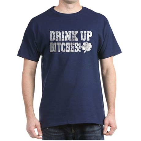 Drink Up Bitches Distressed Dark T-Shirt