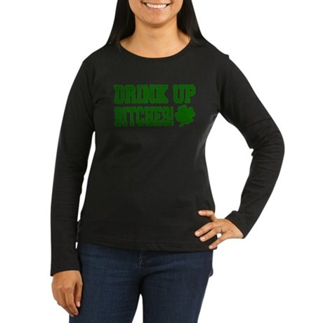 Drink Up Bitches Women's Long Sleeve Dark T-Shirt