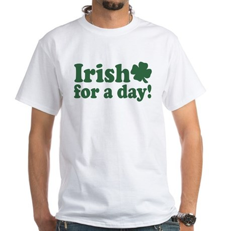Irish for a Day White T-Shirt