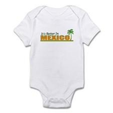Its Better in Mexico Infant Bodysuit