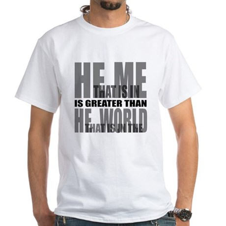 He is Greater White T-Shirt