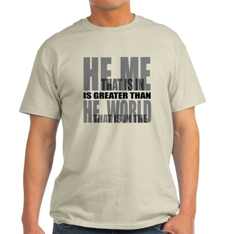 He is Greater Light T-Shirt