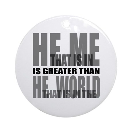 He is Greater Ornament (Round)