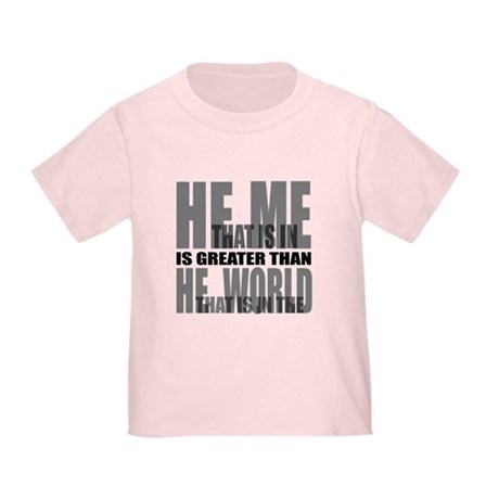 He is Greater Toddler T-Shirt