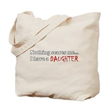 Nothing Scares Me I Have A Daughter Tote Bag