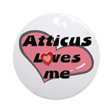 atticus loves me  Ornament (Round)