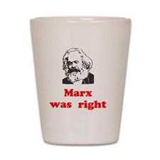 Marx was right #3 Shot Glass