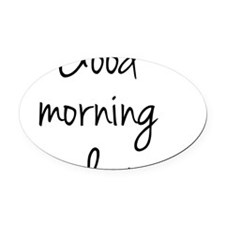 good morning2 Oval Car Magnet