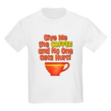 Give me the Coffee Kids T-Shirt