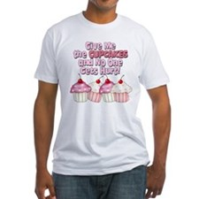 Give me the Cupcakes Shirt