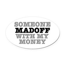 SOMEONE MADOFF WITH MY MONEY Oval Car Magnet