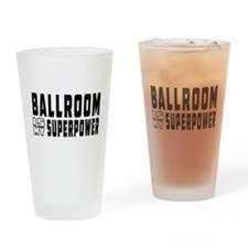 Ballroom Dance is my superpower Drinking Glass