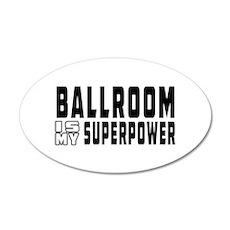 Ballroom Dance is my superpower 20x12 Oval Wall De