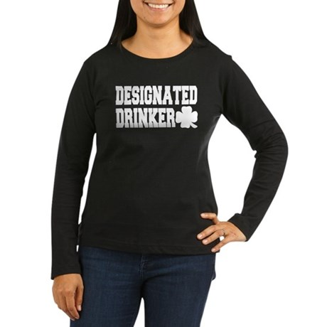 Designated Drinker Women's Long Sleeve Dark T-Shir