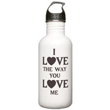 I LOVE THE WAY YOU LOV Water Bottle